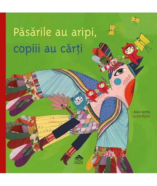 Păsările au aripi, copiii au cărți - Alain Serres și Lucile Placin