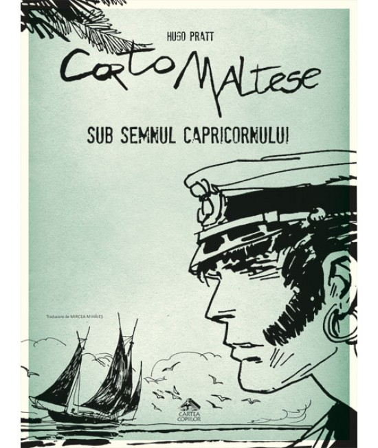 Corto Maltese 2. Sub semnul Capricornului - Hugo Pratt