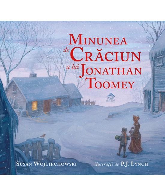 Minunea de Crăciun a lui Jonathan Toomey - Susan Wojciechowski și P.J. Lynch
