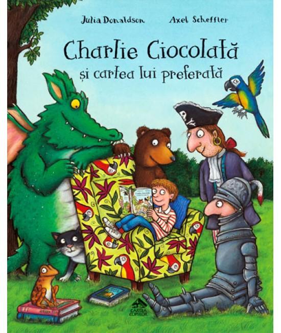 Charlie Ciocolată și cartea lui preferată - Julia Donaldson & Axel Scheffler