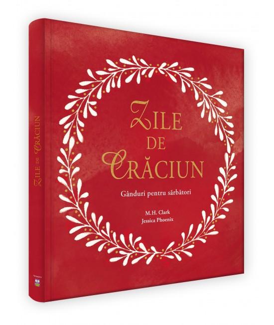 Zile de Crăciun - Gânduri pentru sărbători - M.H. Clark și Jessica Phoenix