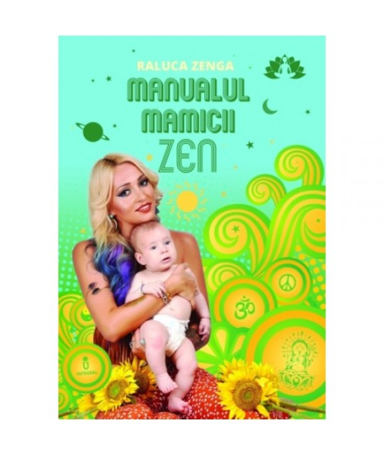 Manualul Mămicii Zen - Raluca Zenga