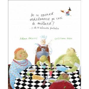 De ce zboară vrăjitoarele pe cozi de mătură? ... și alte 10 întrebări fantastice - Adina Rosetti și Cristiana Radu