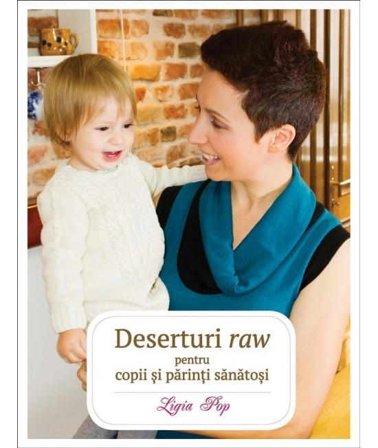 Deserturi raw pentru copii și părinți sănătoși (Ediția a III-a, revizuită și adăugită) - Ligia Pop