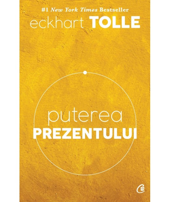 Puterea prezentului (Ghid de dezvoltare spirituală) - Eckhart Tolle