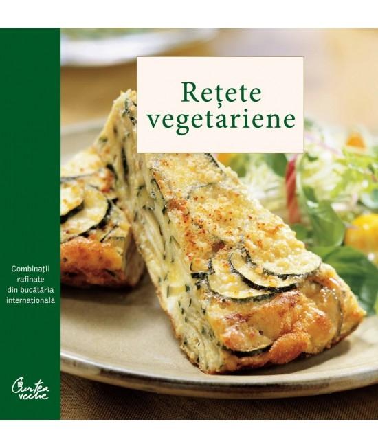 Rețete vegetariene (Combinaţii rafinate din bucătăria internaţională) - Chuck Williams