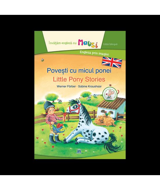 Povești cu micul ponei - Little Pony Stories - Carte bilingvă din seria Învățăm Engleza cu Mausi - Engleza prin imagini