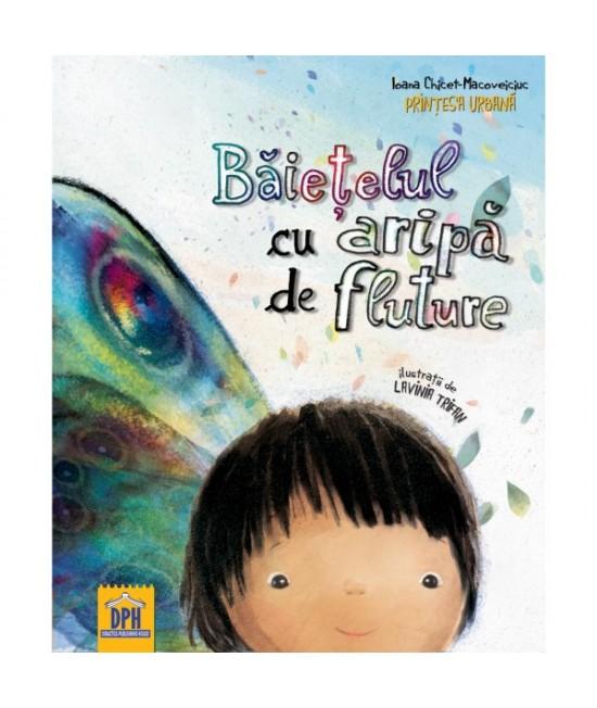 Băiețelul cu aripă de fluture - Ioana Chicet-Macoveiciuc