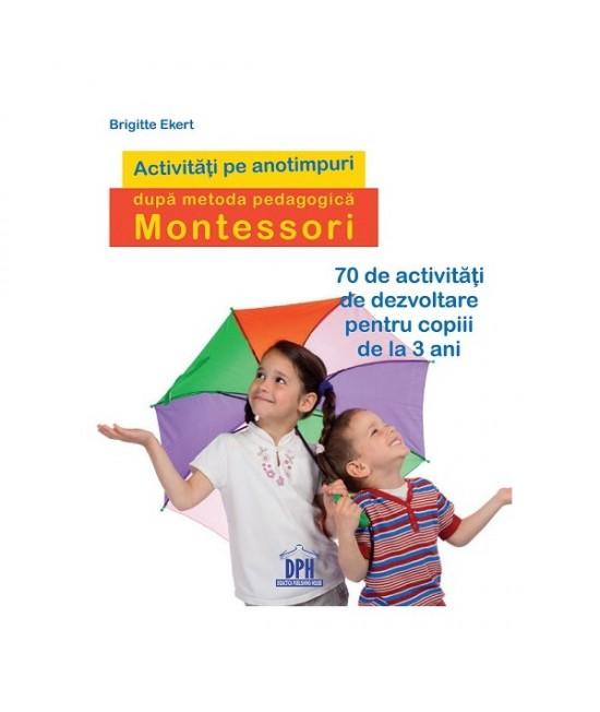 Activități pe anotimpuri după metoda pedagogică Montessori - Brigitte Ekert