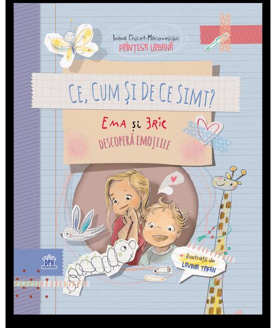 Ce, cum și de ce simt: Ema și Eric descoperă emoțiile - Ioana Chicet-Macoveiciuc