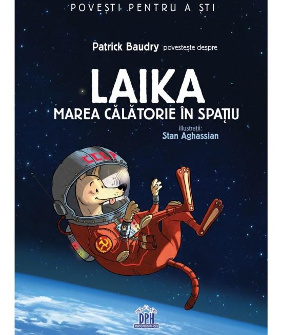 Laika - Marea călătorie în spațiu - Povești pentru a ști - Patrick Baudry și Stan Aghassian