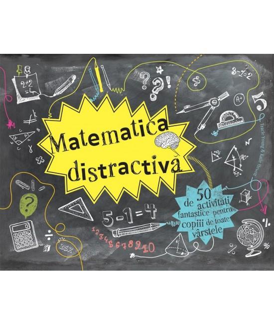 Matematica distractivă - 50 de activități fantastice - Tracie Young și Katie Hewett
