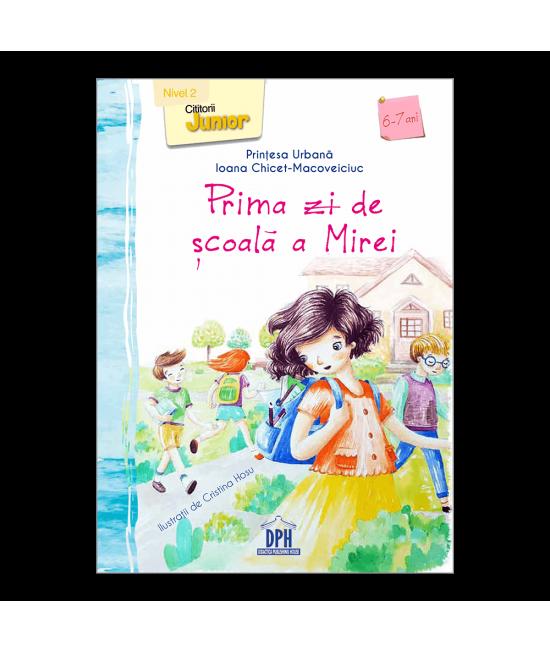 Prima zi de școală a Mirei - Nivel 2 pentru 6-7 ani - Ioana Chicet-Macoveiciuc