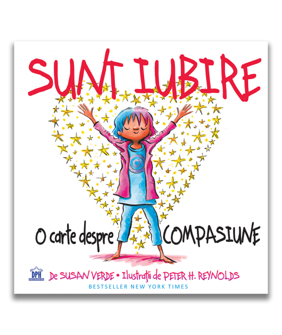 Sunt IUBIRE: O carte despre compasiune - Susan Verde și Peter H. Reynolds