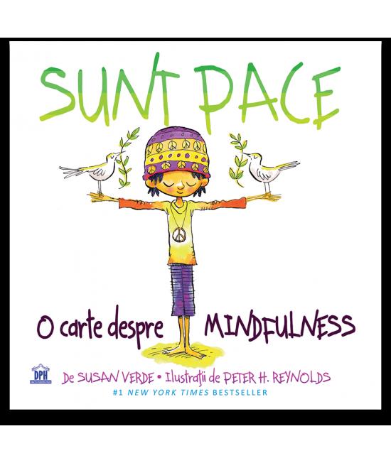 Sunt PACE: O carte despre mindfulness - Susan Verde și Peter H. Reynolds