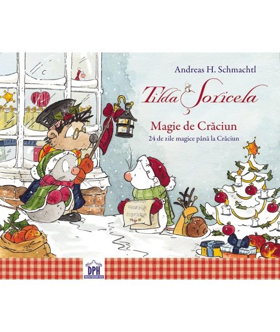 Tilda Șoricela - Magie de Crăciun (CALENDAR - 24 de zile magice până la Crăciun) - Andreas H. Schmachtl