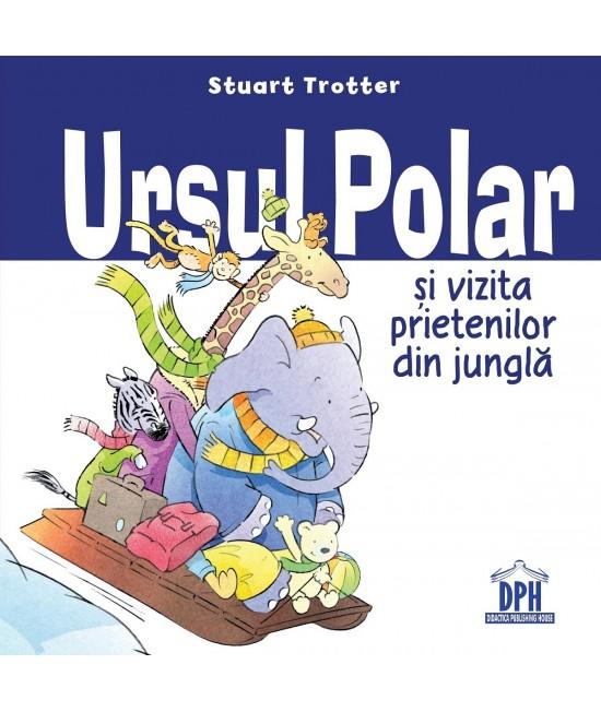 Ursul polar și vizita prietenilor din junglă - Stuart Trotter