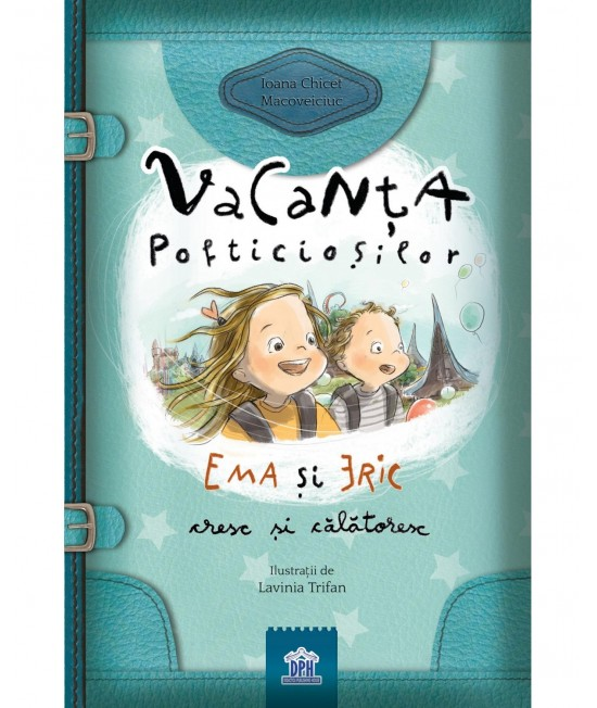 Vacanța pofticioșilor - Ema și Eric cresc și călătoresc - Ioana Chicet-Macoveiciuc și Lavinia Trifan