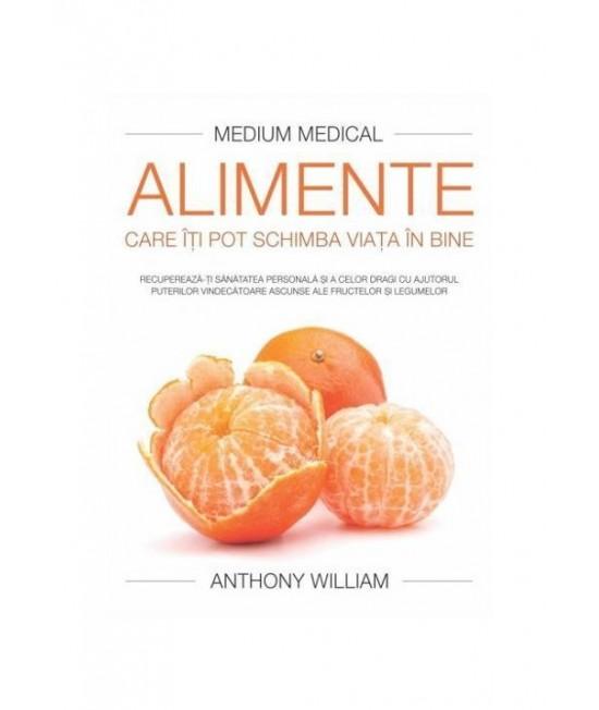 Alimente care îţi pot schimba viaţa în bine - Anthony William (Medium Medical)