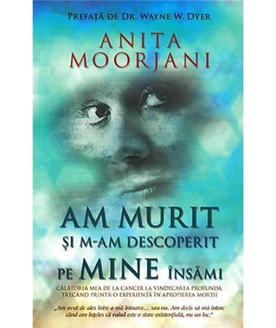 Am murit şi m-am descoperit pe mine însămi - Anita Moorjani