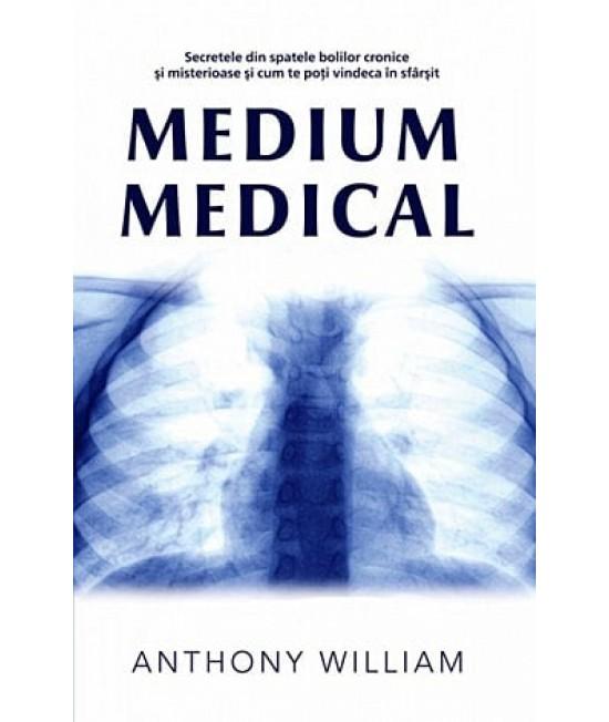 Medium medical. Secretele din spatele bolilor cronice şi misterioase şi cum te poţi vindeca în sfârşit - Anthony William