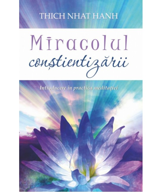 Miracolul conştientizării. Introducere în practica meditaţiei - Thich Nhat Hanh