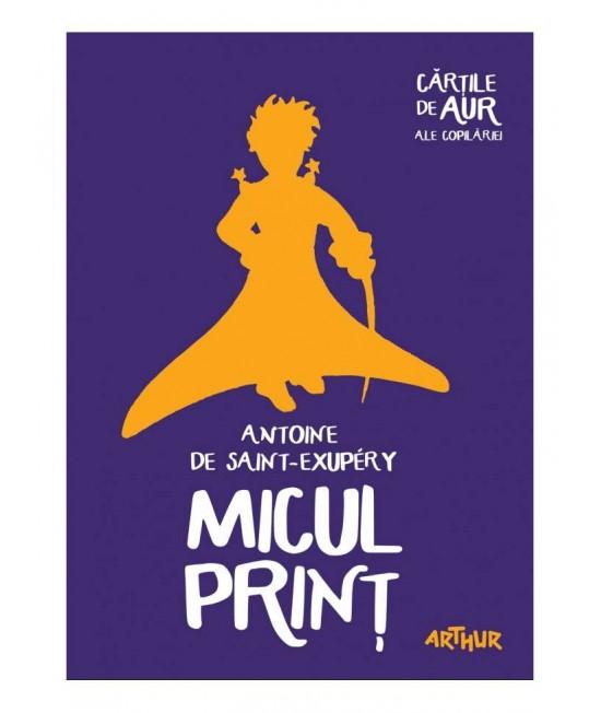 Micul Prinț - Antoine de Saint-Exupéry - Cărțile de aur ale copilăriei