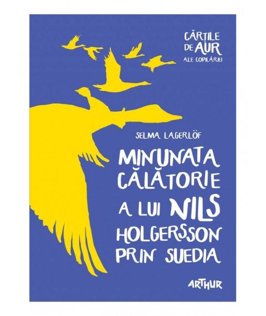 Minunata călătorie a lui Nils Holgersson prin Suedia - Selma Lagerlöf - Cărțile de aur ale copilăriei