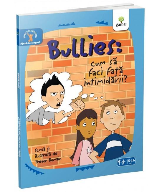 Bullies: Cum să faci faţă intimidării - Trevor Romain - colecția Ajută-te singur