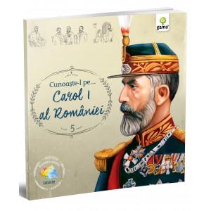 Cunoaşte-l pe... Carol I al României - Români celebri