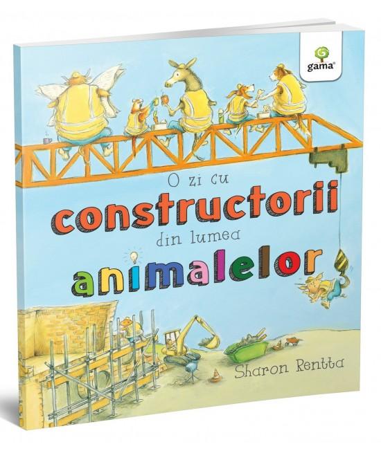 O zi cu constructorii din lumea animalelor - Sharon Rentta - Colecția O zi în lumea animalelor