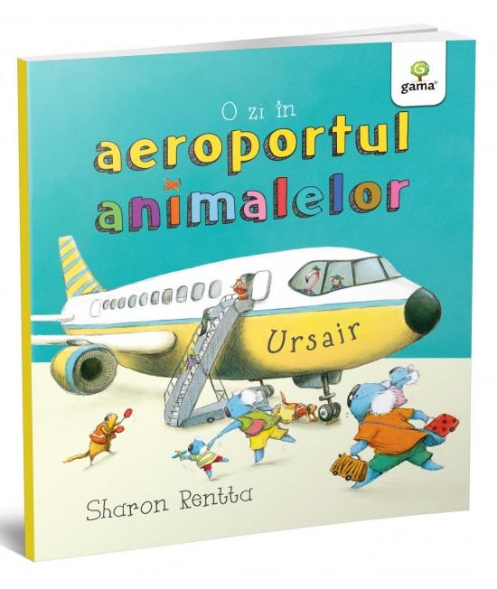 O zi în aeroportul animalelor - Sharon Rentta - Colecția O zi în lumea animalelor