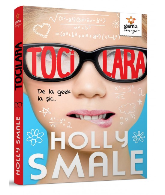 Tocilara • volumul 1 - Holly Smale - Gama Imago