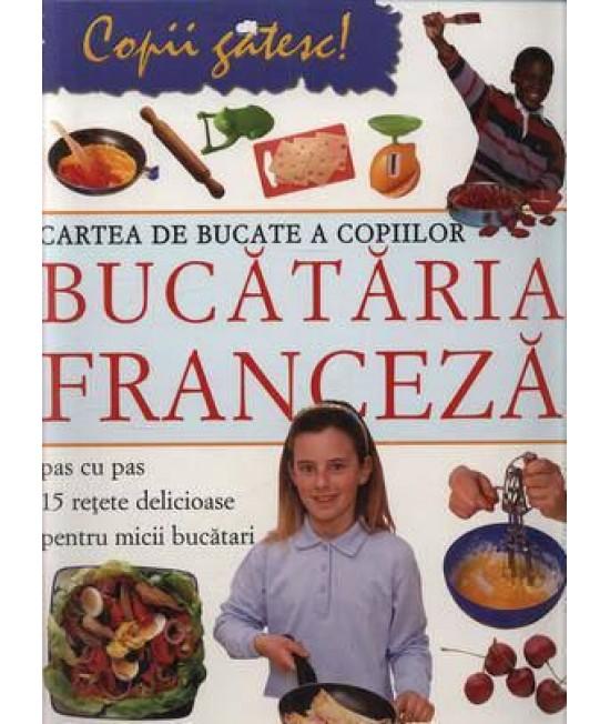 Cartea de bucate a copiilor. Bucătăria franceză - Rosalba Gioffre