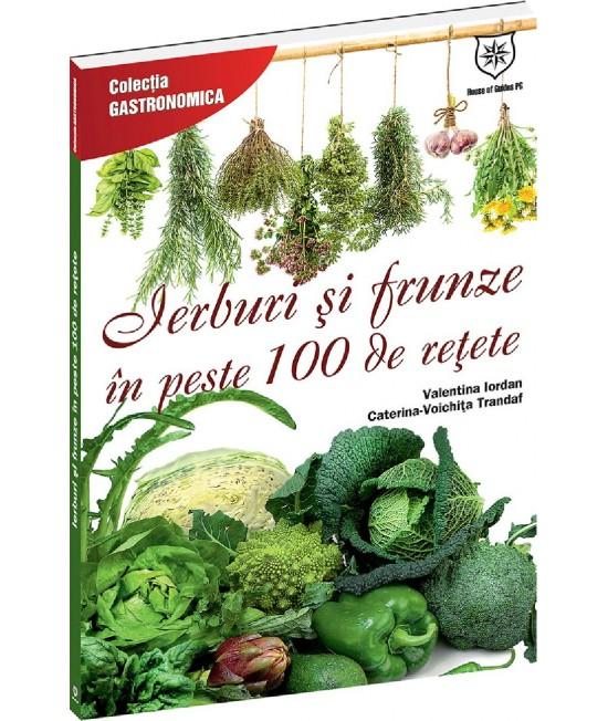 Ierburi şi frunze în peste 100 de reţete - Valentina Iordan și Caterina-Voichița Trandaf
