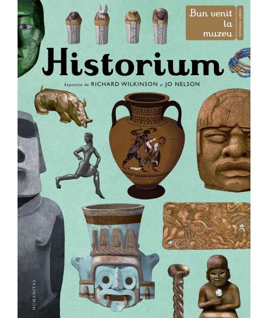 Historium. Bun venit la muzeu. Intrarea liberă -  Richard Wilkinson și Jo Nelson