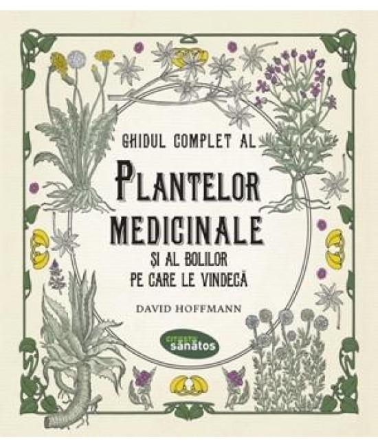 Ghidul complet al plantelor medicinale și al bolilor pe care le vindecă - David Hoffmann