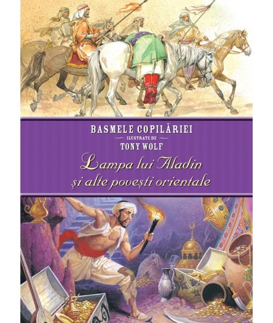 Basmele copilăriei ilustrate de Tony Wolf. Lampa lui Aladin şi alte poveşti orientale