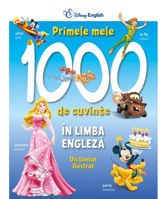 Primele 1000 de cuvinte în limba engleză. Dicționar ilustrat Disney