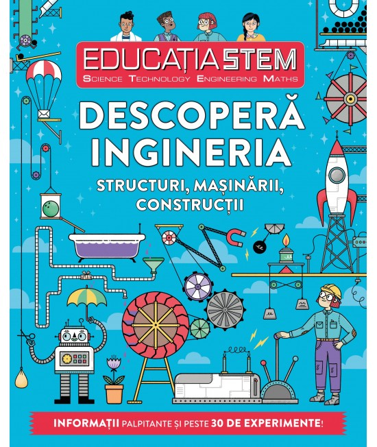 Educația STEM. Descoperă ingineria. Structuri, mașinării, construcții - Nick Arnold