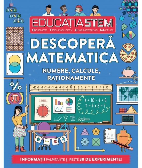 Educația STEM. Descoperă matematica. Numere, calcule, raționamente - Colin Stuart