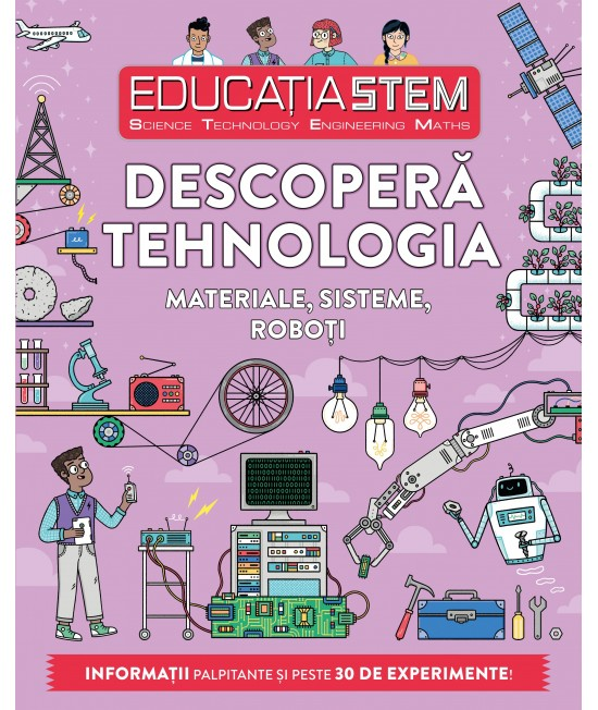 Educația STEM. Descoperă tehnologia. Materiale, sisteme, roboți - Nick Arnold