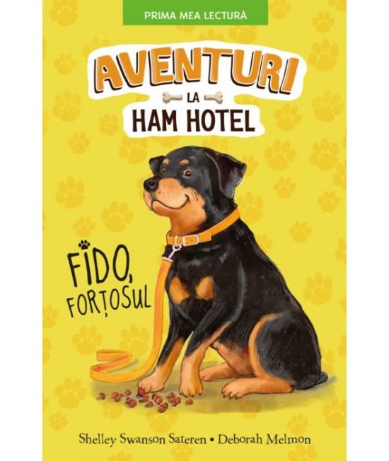 Aventuri la Ham Hotel. Fido, forțosul - Shelley Swanson Sateren