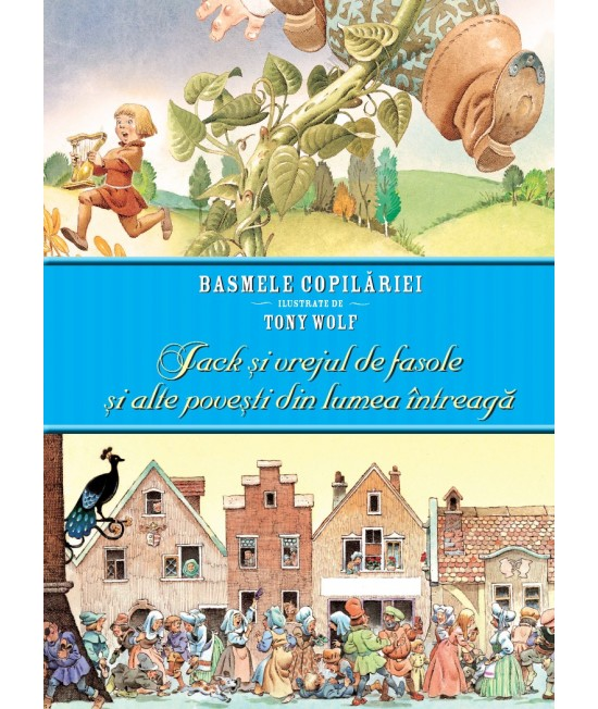 Basmele copilăriei ilustrate de Tony Wolf. Jack și vrejul de fasole și alte povești din lumea întreagă