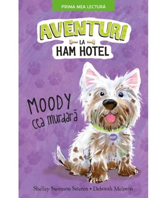 Aventuri la Ham Hotel. Moody cea murdară - Shelley Swanson Sateren