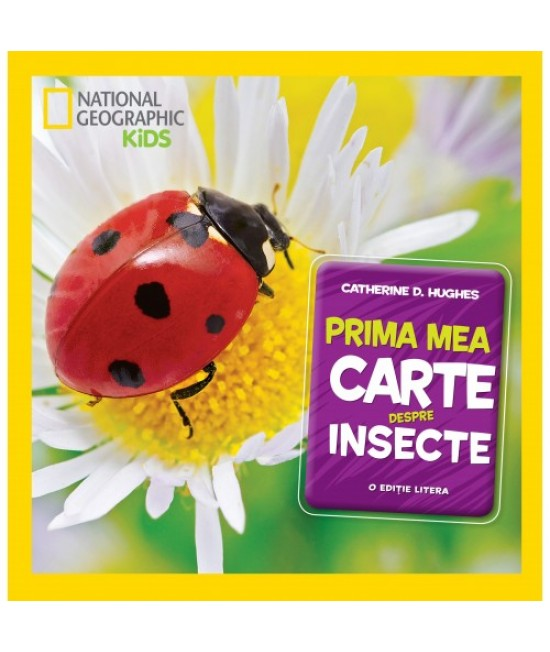 Prima mea carte despre insecte - National Geographic Kids - Catherine D. Hughes