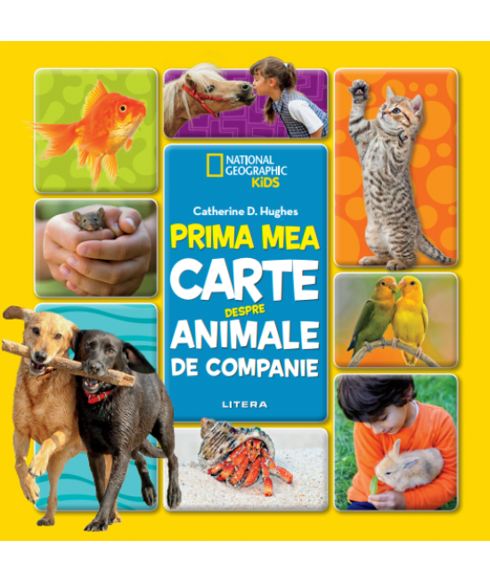 Prima mea carte despre animale de companie - National Geographic Kids - Catherine D. Hughes