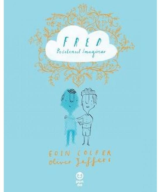 Fred. Prietenul imaginar - Eoin Colfer și Oliver Jeffers