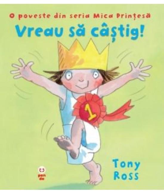 Vreau să câștig! O poveste din seria Mica Prințesă - Tony Ross