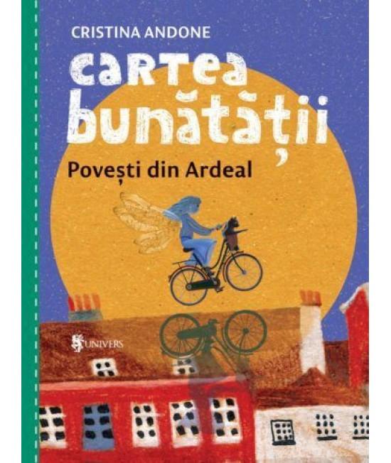 Cartea bunătății. Povești din Ardeal - Cristina Andone